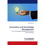 Innovation and Knowledge Management - How a knowledge management orientation drives innovation
