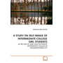 A STUDY ON SELF-IMAGE OF INTERMEDIATE COLLEGE GIRL STUDENTS - IN THE CASE OF SOME SELECTED PRIVATE INTERMEDIATE COLLEGES IN VISHAKHAPATINAM CITY