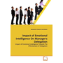 Impact of Emotional Intelligence On Manager's Delegation - Impact of Emotional Intelligence Towards The Effectiveness of Delegation