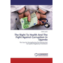 The Right To Health And The Fight Against Corruption In Uganda - The Case For Strengthening The Existing Anti Corruption Regulatory Framework