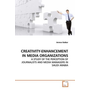 CREATIVITY-ENHANCEMENT IN MEDIA ORGANIZATIONS - A STUDY OF THE PERCEPTION OF JOURNALISTS AND MEDIA  MANAGERS IN SAUDI ARABIA