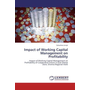 Impact of Working Capital Management on Profitability - Impact of Working Capital Management on Profitability of Cooperative Unions in East Shewa Zone, Oromia Regional State