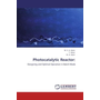 Photocatalytic Reactor: - Designing and Optimal Operation in Batch Mode