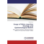 Usage of Meta cognitive Strategy and Epistemological Beliefs - Meta cognitive Strategies and Epistemological Beliefs of Primary School Teacher Trainees