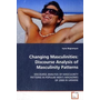 Changing Masculinities: Discourse Analysis of  Masculinity Patterns - DISCOURSE ANALYSIS OF MASCULINITY PATTERNS IN POPULAR MEN S MAGAZINES OF 2008 IN UKRAINE