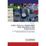 India's Rise as a Global R&D Hub: the Role of the Government - An exploratory examination of the critical drivers behind India's distinct innovation stature
