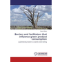 Barriers and facilitators that influence green product consumption - quantitatively tested in a realistic retail setting