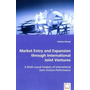 Market Entry and Expansion through International Joint Ventures - A Multi-causal Analysis of International Joint Venture Performance