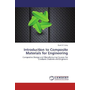 Introduction to Composite Materials for Engineering - Composites Design and Manufacturing Courses for Graduate Students and Engineers