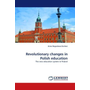 Revolutionary changes in Polish education - The new education system in Poland