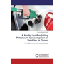 A Model for Predicting Petroleum Consumption of Vehicles in Ghana - The Application of Regression Analysis