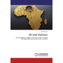 Oil and Violence - A Comparative Analysis of the role of Oil in Fueling the Niger Delta and South Sudan Conflicts