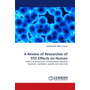 A Review of Researches of STD Effects on Human - Effects of Gonococcal, Trichomoniasis, Bacterial Vaginosis, Candidiasis, syphilis and chancroid