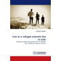Live as a refugee extreme live in exile - Refugees realities, the dramatic facts of refugees, IDPs, UNHCR and agencies concern