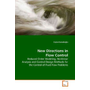New Directions in Flow Control - Reduced Order Modeling, Nonlinear Analysis and Control Design Methods for the Control of Fluid Flow Problems