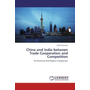 China and India between Trade Cooperation and Competition - An Historical and Modern Comparison