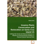 Invasive Plants Conservation and Restoration on  Santa Cruz Island CA - Linking the Social and Natural Sciences to Resolve  an Environmental Problem in Channel Islands National  Park
