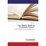 Can Nigeria Build its Economic Future? - A Critical Review of Issues Facing the Nation