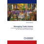 Managing Trade Unions - A case study examination of managerial activities in four UK trade unions formed by merger