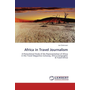 Africa in Travel Journalism - A Postcolonial Study of the Representation of Africa in the Travel Magazines Getaway, Africa Geographic & Travel Africa