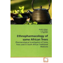 Ethnopharmacology of some African Trees - Pharmacological Investigation of Some Trees used in South African Traditional Medicine
