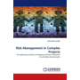 Risk Management in Complex Projects - An exploratory study to managing unknown unknowns in uncertain environments