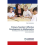 Primary Teachers  Affective Development in Mathematics - Developing positive beliefs, attitudes and feelings about mathematics