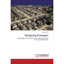 Designing Ecologies - Integrating Green Infrastructure into Sustainable Housing Development
