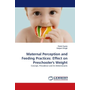 Maternal Perception and Feeding Practices: Effect on Preschooler's Weight - Concept, Prevalence and its Determinants