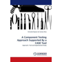 A Component Testing Approach Supported By a CASE Tool - Approach, Tool and Experimental Study