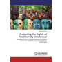 Protecting the Rights of Traditionally Intellectual - Development of a sui generis system to recognize access and benefit sharing with indigenous communities