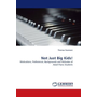Not Just Big Kids! - Motivations, Preferences, Backgrounds and Attitudes of Adult Piano Students