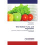 Wild Edible Fruits and Vegetables - Systematics, Medicinal and Ethnobotanical Uses of Wild Edibles