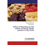 Effect of Roasting on the extent of heavy metals present in dry fruits