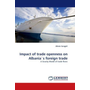 Impact of trade openness on Albania's foreign trade - A Gravity Model of trade flows