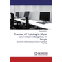 Transfer of Training in Micro and Small Enterprises in Kenya - Factors That Affect Direct and Indirect Transfer of Training
