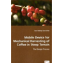 Mobile Device for Mechanical Harvesting of Coffee in Steep Terrain - The Design Process