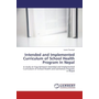 Intended and Implemented Curriculum of School Health Program In Nepal - A study on Gap between Intended and Implemented Curriculum of School Health and Sanitation Program in Nepal
