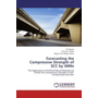 Forecasting the Compressive Strength of SCC by ANNs - The Application of Artificial Neural Networks to Predict the Compressive Strength of Self-Compacting Concretes