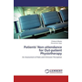Patients' Non-attendance for Out-patient Physiotherapy - An Assessment of Rate and Clinicians' Perception
