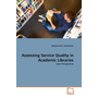 Assessing Service Quality in Academic Libraries - User Perspective
