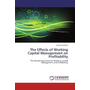 The Effects of Working Capital Management on Profitability - The Relationship between Working Capital Management and Profitability