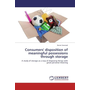 Consumers' disposition of meaningful possessions through storage - A study of storage as a way of disposing things with great personal meaning