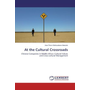 At the Cultural Crossroads - Chinese Companies in Middle Africa: Cultural Values and Cross-cultural Management