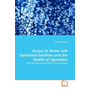 Access to Water and Sanitation Facilities and the Health of Ugandans - Results from two studies in rural Uganda