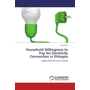 Household Willingness to Pay for Electricity Connection in Ethiopia - Implications for cost recovery