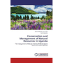 Conservation and Management of Natural Resources in Uganda - The management of Natural Forests,Wetlands,Game Parks and current policies