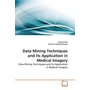Data Mining Techniques and Its Application in Medical Imagery - Data Mining Techniques and Its Application in Medical Imagery