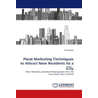 Place Marketing Techniques to Attract New Residents to a City - Place Marketing and Brand Management of a City Case study: Pärnu, Estonia