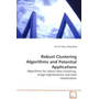 Robust Clustering Algorithms and Potential  Applications - Algorithms for robust data clustering, image  segmentation and data classification